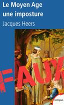 Couverture du livre « Le Moyen-Age, une imposture » de Jacques Heers aux éditions Perrin