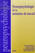 Couverture du livre « Neuropsychologie de la mémoire de travail » de Collecif et Francoise Coyette et Ghislaine Aubin et Claire Vallat-Azouvi et Pascale Pradat-Diehl aux éditions Solal