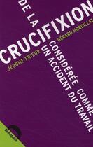 Couverture du livre « De la crucifixion considérée comme un accident du travail » de Gerard Mordillat et Jerome Prieur aux éditions Demopolis
