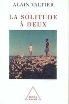 Couverture du livre « La solitude à deux » de Alain Valtier aux éditions Odile Jacob