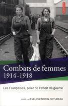 Couverture du livre « Combats de femmes 1914-1918 ; les Françaises, pilier de l'effort de guerre » de Evelyne Morin-Rotureau aux éditions Autrement