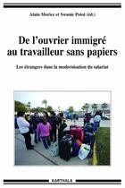 Couverture du livre « De l'ouvrier immigré au travailleur sans papiers ; les étrangers dans la modernisation du salariat » de Alain Morice aux éditions Karthala