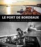 Couverture du livre « Le port de Bordeaux, au fil du temps, au fil de l'eau » de Gilles Richard et Sebastien Huste aux éditions Sud Ouest Editions