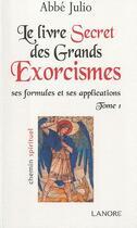 Couverture du livre « Le livre des grands exorcismes ; ses formules et ses applications t.1 » de Abbe Julio aux éditions Lanore