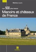 Couverture du livre « Les 500 plus beaux manoirs et châteaux de France » de Mathieu Lours aux éditions Bonneton