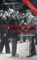 Couverture du livre « René Bousquet cet inconnu ; l'homme et Vichy » de Guy Bousquet aux éditions Jean Picollec