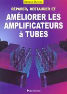 Couverture du livre « Reparer Restaurer Ameliorer Les Amplificateurs A Tubes. » de Dutheil aux éditions Publitronic Elektor