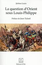 Couverture du livre « La question d'Orient sous Louis-Philippe » de Jerome Louis aux éditions Spm Lettrage