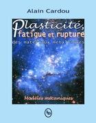 Couverture du livre « Plasticité, fatigue et rupture des matériaux métalliques ; modèles mécaniques » de Alain Cardou aux éditions Loze Dion