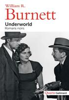 Couverture du livre « Underworld ; romans noirs » de William Riley Burnett aux éditions Gallimard