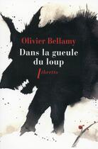 Couverture du livre « Dans la gueule du loup » de Olivier Bellamy aux éditions Libretto