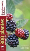 Couverture du livre « 300 plantes comestibles » de Christa Bastgen et Berko Schroder et Stefanie Zurlutter aux éditions Delachaux & Niestle