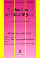 Couverture du livre « Que Faut-Il Savoir En Mecanique ; Formation Par Exercices Corriges » de Frederic Sudre et Rene Boudet aux éditions Cepadues
