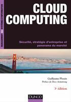 Couverture du livre « Cloud computing ; sécurité, stratégie d'entreprise et panorama du marché (3e édition) » de Guillaume Plouin aux éditions Dunod