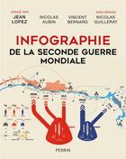 Couverture du livre « Infographie de la Seconde Guerre mondiale » de Jean Lopez et Nicolas Aubin et Vincent Bernard et Nicolas Guillerat aux éditions Perrin