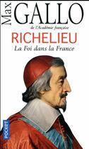 Couverture du livre « Richelieu ; la foi dans la France » de Max Gallo aux éditions Pocket