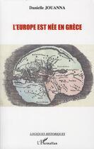 Couverture du livre « L'Europe est née en Grèce » de Danielle Jouanna aux éditions L'harmattan