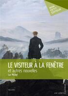 Couverture du livre « Le visiteur à la fenêtre et autres nouvelles » de Luc Michel aux éditions Mon Petit Editeur