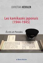 Couverture du livre « Les kamikazes japonais (1944-1945) ; écrits et paroles » de Kessler/Christian aux éditions Libres D'ecrire
