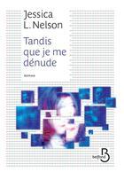 Couverture du livre « Tandis que je me dénude » de Jessica L. Nelson aux éditions Belfond