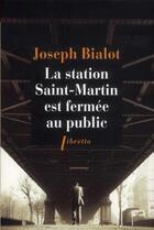 Couverture du livre « La station Saint-Martin est fermée au public » de Joseph Bialot aux éditions Libretto