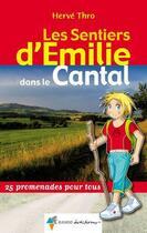 Couverture du livre « Les sentiers d'Emilie ; Emilie dans le Cantal » de Herve Thro aux éditions Rando Editions