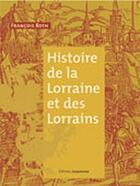 Couverture du livre « Histoire de la lorraine et des lorrains » de Francois Roth aux éditions Serpenoise