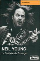 Couverture du livre « Neil Young ; le solitaire de Topanga » de Alexis Petridis aux éditions Camion Blanc
