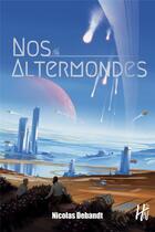 Couverture du livre « Nos altermondes » de Nicolas Debandt aux éditions L'homme Sans Nom