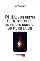 Couverture du livre « Phill : un destin au fil des jours, au fil des nuits au fil de la vie » de Lou Vaudanoff aux éditions Editions Du Net
