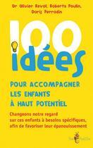 Couverture du livre « 100 idées ; pour accompagner les enfants à haut potentiel » de Olivier Revol et Roberta Poulin et Doris Perrodin aux éditions Tom Pousse