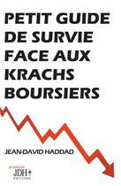 Couverture du livre « Petit guide de survie face aux krachs boursiers » de Jean-David Haddad aux éditions Jdh
