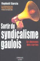 Couverture du livre « Sortir Du Syndicalisme Gaulois. Le Dessous Des Cartes » de Garcia R aux éditions Organisation