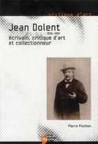 Couverture du livre « Jean Dolent (1835-1909) ; écrivain, critique d'art et collectionneur » de Pierre Pinchon aux éditions Pu De Rennes