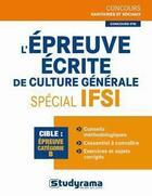 Couverture du livre « L'épreuve écrite de culture générale spécial IFSI ; épreuve catégorie B » de Stephanie Jaubert aux éditions Studyrama
