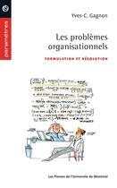 Couverture du livre « Les problèmes organisationnels ; formulation et résolution » de Yves-Chantal Gagnon aux éditions Pu De Montreal