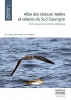 Couverture du livre « Atlas des oiseaux marins et cétacés du Sud Gascogne ; de l'estuaire de la Gironde à la Bidassoa » de Emilie Milon et Iker Castege aux éditions Mnhn