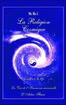 Couverture du livre « La religion cosmique t.1, 2 et 3 ; la voix de l'harmonie universelle » de J Mei-Hia aux éditions Arbre Fleuri