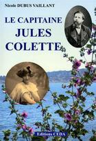 Couverture du livre « Le capitaine Jules Colette » de Nicole Dubus Vaillant aux éditions Vaillant Editions