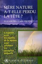 Couverture du livre « Mère nature a-t-elle perdu la tête ? » de Elizabeth Clare Prophet aux éditions Lumiere D'el Morya