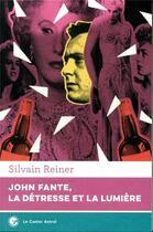 Couverture du livre « John Fante, la détresse et la lumière » de Sylvain Reiner aux éditions Castor Astral