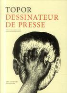 Couverture du livre « Topor dessinateur de presse » de Roland Topor aux éditions Cahiers Dessines