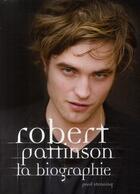 Couverture du livre « Robert Pattinson ; la biographie » de Paul Stenning aux éditions Black Moon