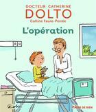 Couverture du livre « L'opération » de Catherine Dolto et Colline Faure-Poiree aux éditions Gallimard Jeunesse Giboulees