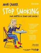 Couverture du livre « MON CAHIER ; stop smoking » de Isabelle Maroger et Cecile Bertin et Sophie Ruffieux aux éditions Solar