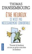 Couverture du livre « Être heureux ce n'est pas nécessairement confortable » de Thomas D Ansembourg aux éditions Pocket