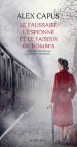 Couverture du livre « Le faussaire, l'espionne et le faiseur de bombes » de Alex Capus aux éditions Actes Sud
