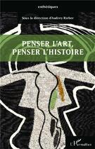 Couverture du livre « Penser l'art, penser l'histoire » de Audrey Rieber aux éditions L'harmattan