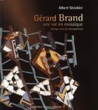 Couverture du livre « Gérard Brand, une vie en mosaïque ; voyage vers la transparence » de Albert Strickler aux éditions Petites Vagues