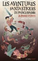 Couverture du livre « Les aventures fantastiques du prince Jérémie t.1 ; la pierre d'Onyx » de Bruno Houin aux éditions Le Texte Vivant